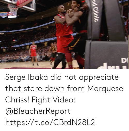 Memes, Appreciate, and Video: nd Clinic Serge Ibaka did not appreciate that stare down from Marquese Chriss!   Fight Video: @BleacherReport https://t.co/CBrdN28L2l