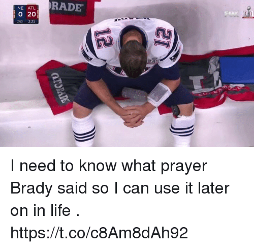 Rading: NE ATL  O 20  2ND 2:21  RADE I need to know what prayer Brady said so I can use it later on in life . https://t.co/c8Am8dAh92