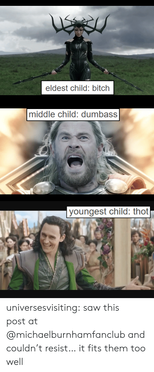 Bitch, Saw, and Target: Ne  eldest child: bitch   middle child: dumbass   youngest child: thot universesvisiting:  sawthis postat @michaelburnhamfancluband couldn't resist…  it fits them too well