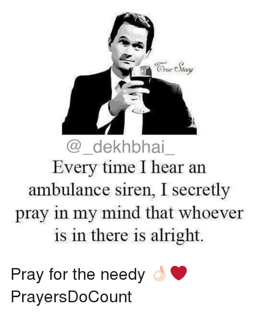 Dekh Bhai, International, and Sirens: ne Olam  dekhbhai  Every time I hear an  ambulance siren, I secretly  pray in my mind that whoever  is in there is alright Pray for the needy 👌🏻❤️ PrayersDoCount