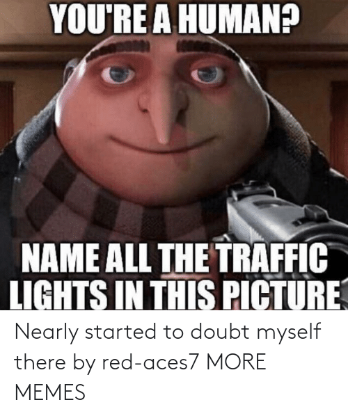 red: Nearly started to doubt myself there by red-aces7 MORE MEMES