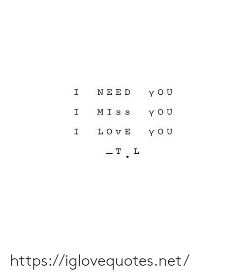 mis: NEED  Y O U  MIs s  I  Y O U  LO vE  Y O U  -T  L  H  H https://iglovequotes.net/