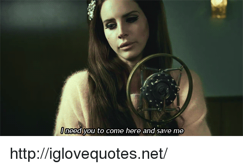 Http, Net, and You: need you to come here and save me http://iglovequotes.net/