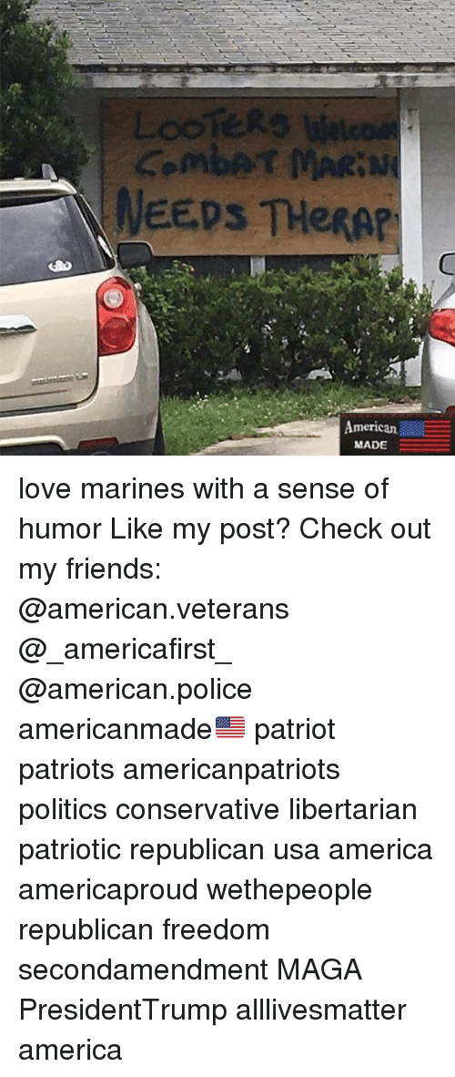 All Lives Matter, America, and Friends: NEEDS THeRAP  merican  MADE love marines with a sense of humor Like my post? Check out my friends: @american.veterans @_americafirst_ @american.police americanmade🇺🇸 patriot patriots americanpatriots politics conservative libertarian patriotic republican usa america americaproud wethepeople republican freedom secondamendment MAGA PresidentTrump alllivesmatter america