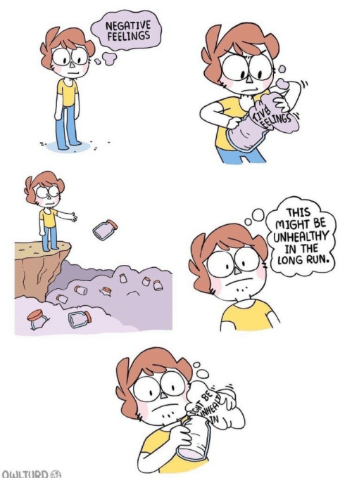 Owlturd: NEGATIVE  FEELINGS  Kive  THIS  MIGHT BE  UNHEALTHY  IN THE  LONG RUN.  WHEA  N  CHT  OWLTURD