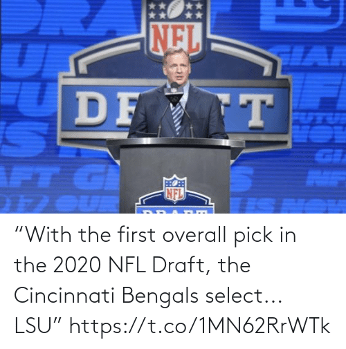 "Pick: NEL  HAR  DF T  GI  AIF  NFL  1 OUR ""With the first overall pick in the 2020 NFL Draft, the Cincinnati Bengals select... LSU"" https://t.co/1MN62RrWTk"