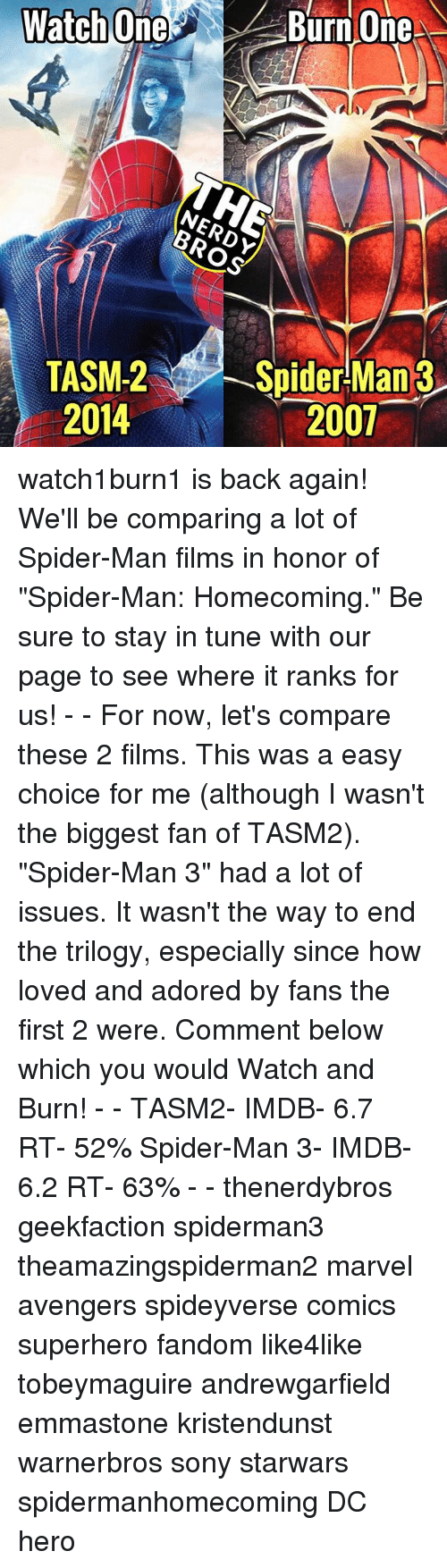 """emmastone: NERDY  BROS  TASM:2  2014  Spider-Man3  2007 watch1burn1 is back again! We'll be comparing a lot of Spider-Man films in honor of """"Spider-Man: Homecoming."""" Be sure to stay in tune with our page to see where it ranks for us! - - For now, let's compare these 2 films. This was a easy choice for me (although I wasn't the biggest fan of TASM2). """"Spider-Man 3"""" had a lot of issues. It wasn't the way to end the trilogy, especially since how loved and adored by fans the first 2 were. Comment below which you would Watch and Burn! - - TASM2- IMDB- 6.7 RT- 52% Spider-Man 3- IMDB- 6.2 RT- 63% - - thenerdybros geekfaction spiderman3 theamazingspiderman2 marvel avengers spideyverse comics superhero fandom like4like tobeymaguire andrewgarfield emmastone kristendunst warnerbros sony starwars spidermanhomecoming DC hero"""