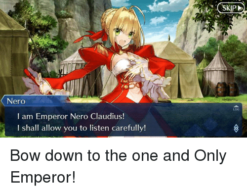 History, Nero, and One: Nero  I am Emperor Nero Claudius!  I shall allow you to listen carefully!