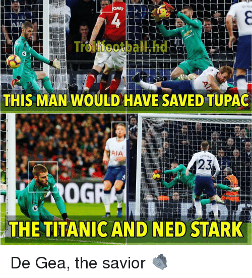 aia: NES  rollfootball.hd  THIS MAN WOULD HAVE SAVED TUPAG  AIA  0G  THE TITANIC AND NED STARK De Gea, the savior 🧤