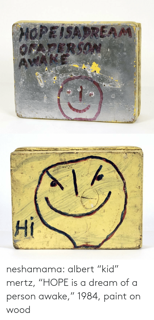 "A Dream: neshamama: albert ""kid"" mertz, ""HOPE is a dream of a person awake,"" 1984, paint on wood"