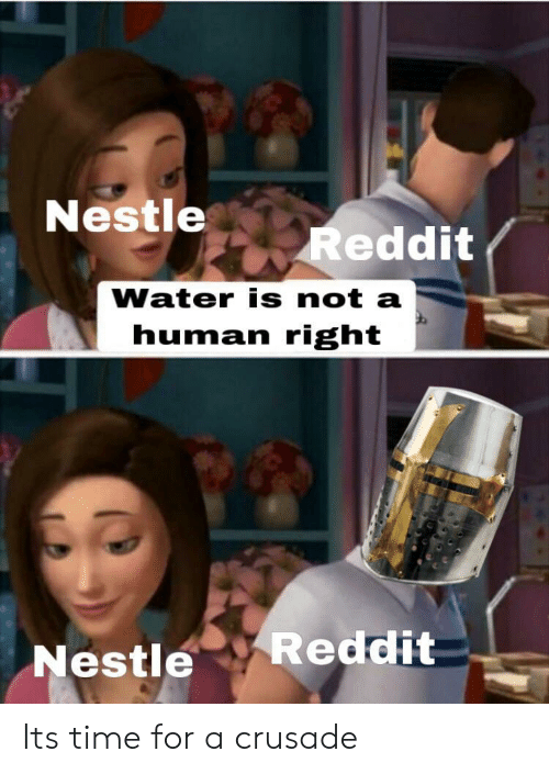 Reddit, Time, and Water: Nestle  Reddit  Water is not a  human right  Reddit  Nestle Its time for a crusade