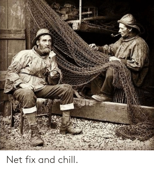 _______ and Chill: Net fix and chill.