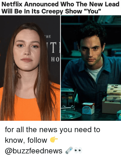 "Creepy, Netflix, and News: Netflix Announced Who The New Lead  Will Be In Its Creepy Show ""You""  HE for all the news you need to know, follow 👉 @buzzfeednews 🗞👀"
