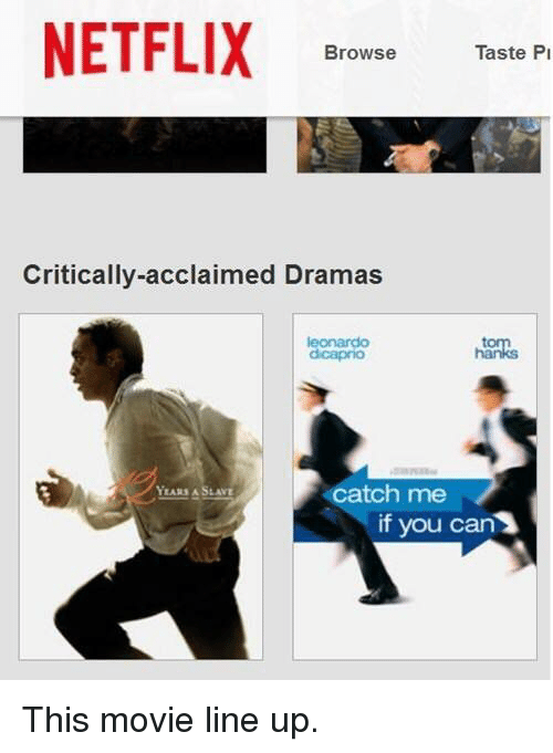 movie line: NETFLIX  Browse  Taste Pi  Critically-acclaimed Dramas  dcaprio  catch me  YEARS A SLAVE  if you can