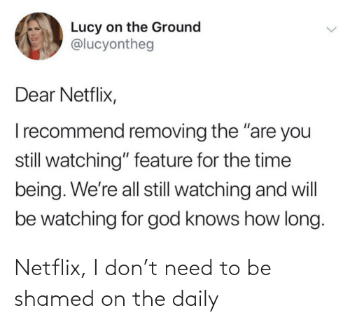 don: Netflix, I don't need to be shamed on the daily