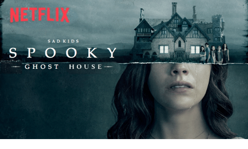 Netflix, Ghost, and House: NETFLIX  SAD KIDS  S P O O K Y  GHOST HOUSE