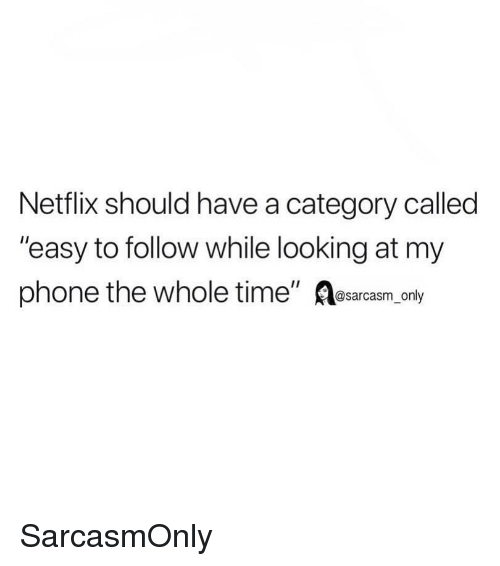 """Funny, Memes, and Netflix: Netflix should have a category called  """"easy to follow while looking at my  phone the whole time"""" A  @sarcasm_only SarcasmOnly"""