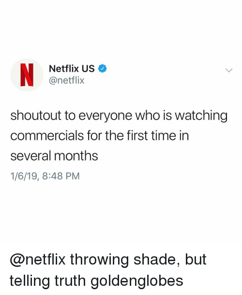 Funny, Netflix, and Shade: Netflix US  @netflix  shoutout to everyone who is watching  commercials for the first time in  several months  1/6/19, 8:48 PM @netflix throwing shade, but telling truth goldenglobes