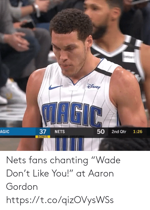 "Gordon: Nets fans chanting ""Wade Don't Like You!"" at Aaron Gordon  https://t.co/qizOVysWSs"