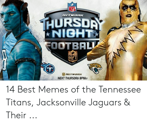 Network Thursday Night Football T Network Next Thursday 8pmet 14 Best Memes Of The Tennessee Titans Jacksonville Jaguars Their Football Meme On Awwmemes Com