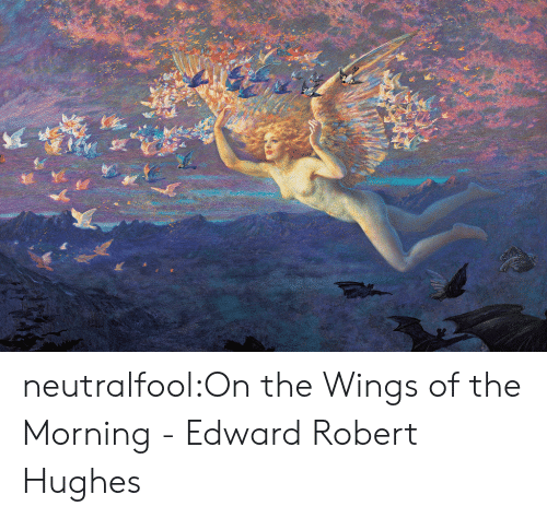 Wings: neutralfool:On the Wings of the Morning- Edward Robert Hughes