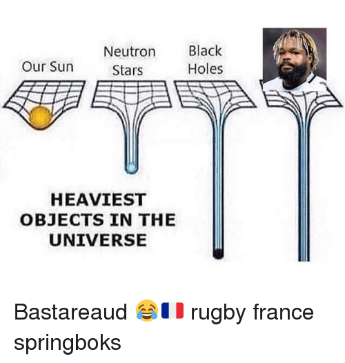 Heaviest Objects In The Universe: Neutron Black  Holes  Our Sun  Stars  HEAVIEST  OBJECTS IN THE  UNIVERSE Bastareaud 😂🇫🇷 rugby france springboks