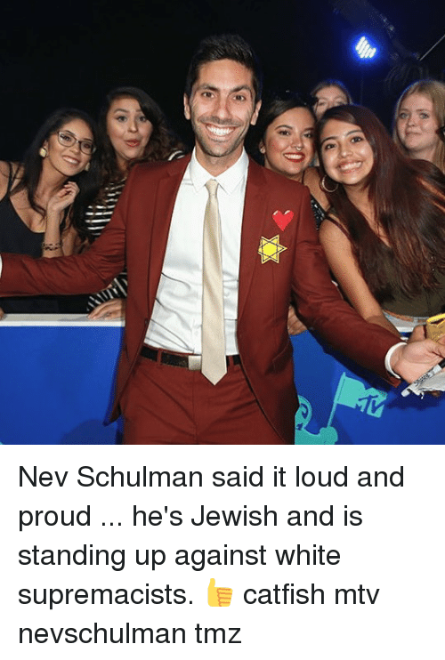 Louding: Nev Schulman said it loud and proud ... he's Jewish and is standing up against white supremacists. 👍 catfish mtv nevschulman tmz