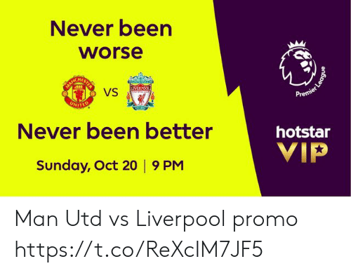 Memes, Liverpool F.C., and United: Never been  worse  COKECRESTS  VS  UNITED  LIVERPOO  Premier  Never been better  hotstar  VIP  Sunday, Oct 20 | 9 PM  League Man Utd vs Liverpool promo https://t.co/ReXcIM7JF5