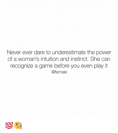 Intuition: Never ever dare to underestimate the power  of a woman's intuition and instinct. She can  recognize a game before you even play it  @female 💯🧐