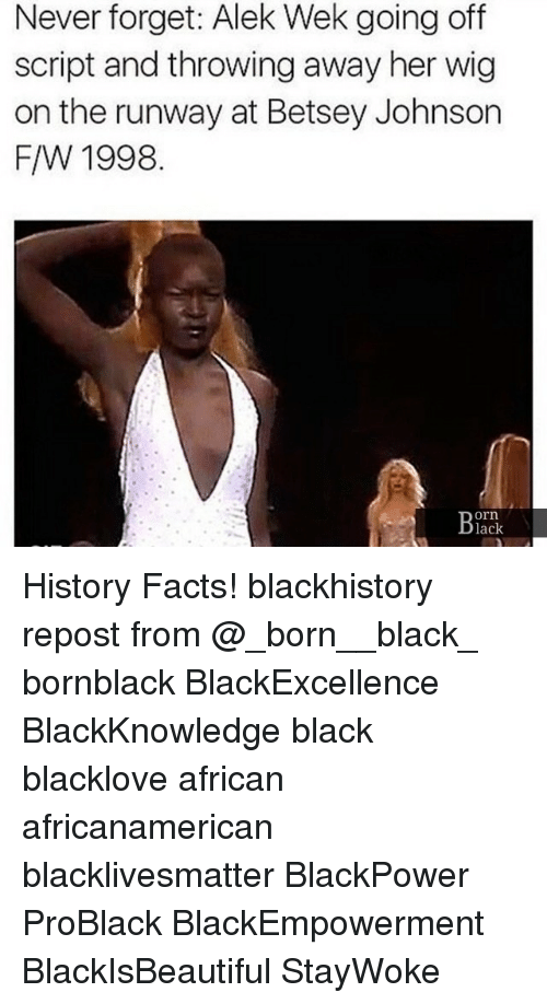blackhistory: Never forget: Alek Wek going off  script and throwing away her wig  on the runway at Betsey Johnson  F/W 1998  orn  lack History Facts! blackhistory repost from @_born__black_ bornblack BlackExcellence BlackKnowledge black blacklove african africanamerican blacklivesmatter BlackPower ProBlack BlackEmpowerment BlackIsBeautiful StayWoke