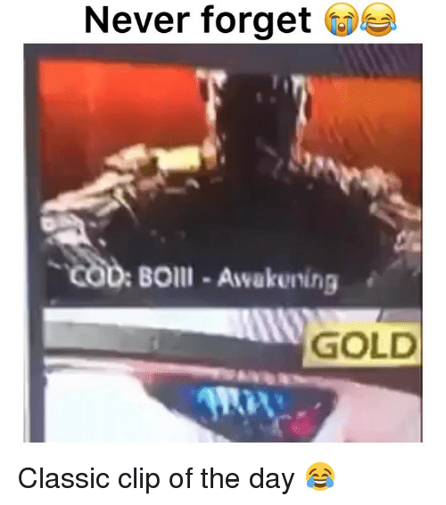 Funny, Never, and Cod: Never forget  COD:  BOlll-Awakening  GOLD Classic clip of the day 😂