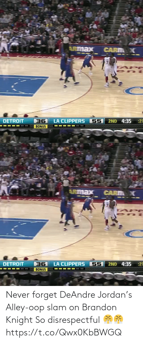Forget: Never forget DeAndre Jordan's Alley-oop slam on Brandon Knight  So disrespectful 😤😤 https://t.co/Qwx0KbBWGQ