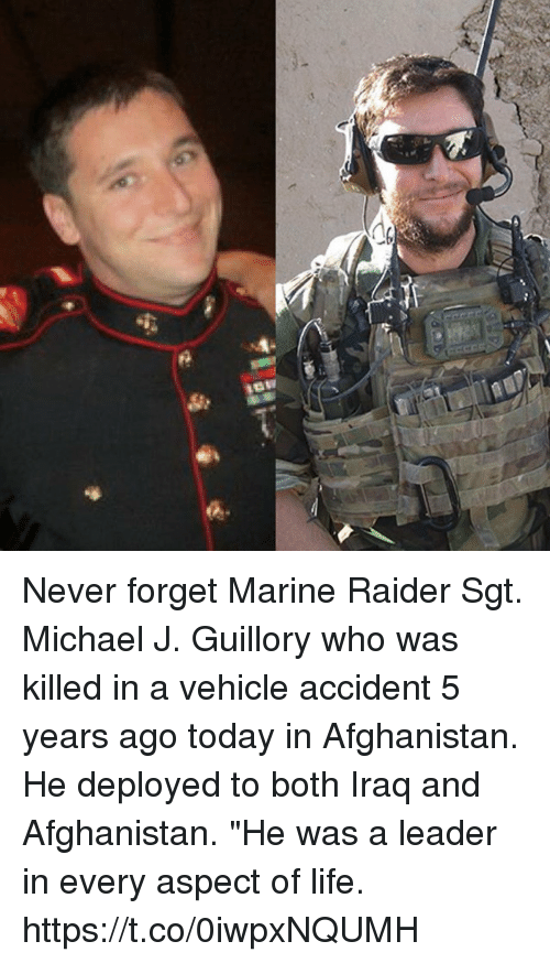 """Life, Memes, and Afghanistan: Never forget Marine Raider Sgt. Michael J. Guillory who was killed in a vehicle accident 5 years ago today in Afghanistan. He deployed to both Iraq and Afghanistan. """"He was a leader in every aspect of life. https://t.co/0iwpxNQUMH"""