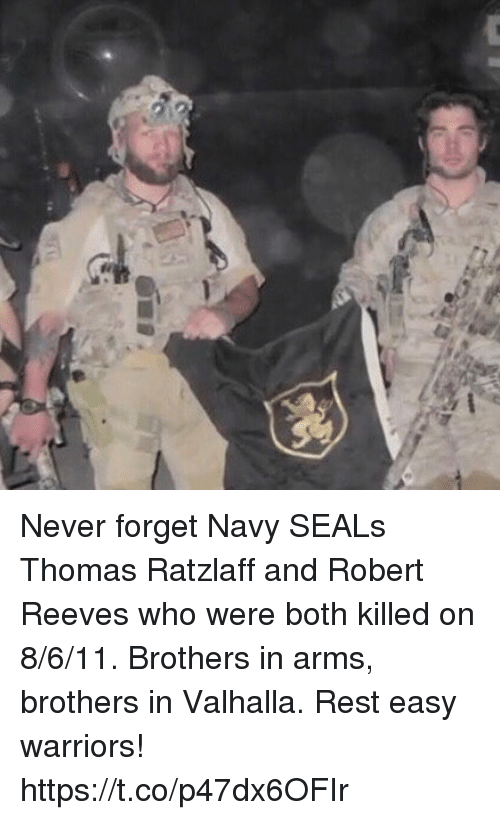 Memes, Navy, and Warriors: Never forget Navy SEALs Thomas Ratzlaff and Robert Reeves who were both killed on 8/6/11. Brothers in arms, brothers in Valhalla. Rest easy warriors! https://t.co/p47dx6OFIr