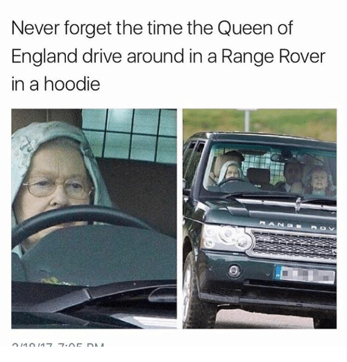Dank, England, and Queen: Never forget the time the Queen of  England drive around in a Range Rover  in a hoodie