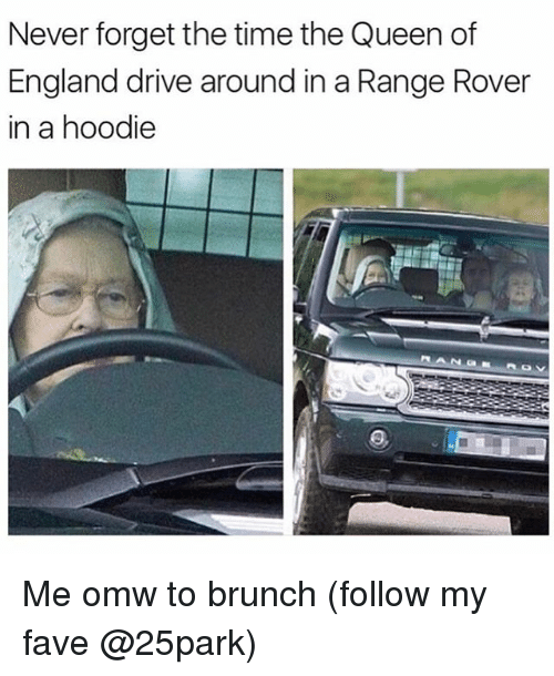 England, Queen, and Drive: Never forget the time the Queen of  England drive around in a Range Rover  in a hoodie Me omw to brunch (follow my fave @25park)