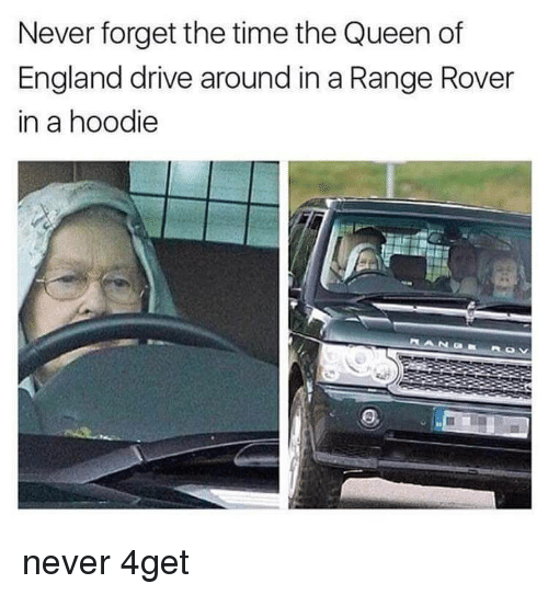 the queen of england: Never forget the time the Queen of  England drive around in a Range Rover  in a hoodie never 4get