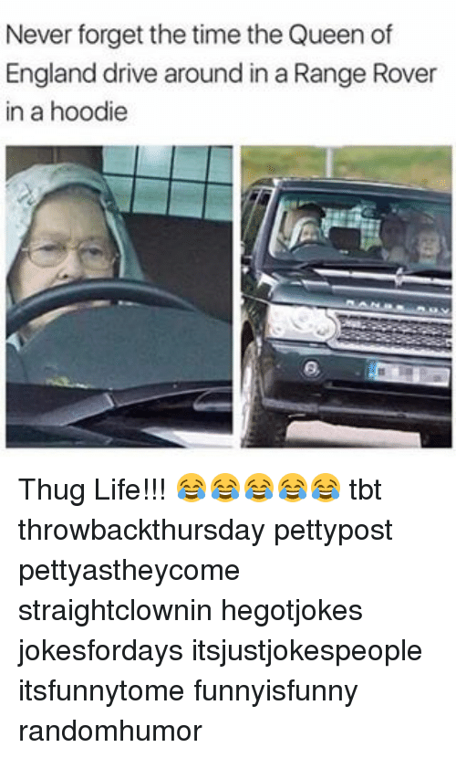 the queen of england: Never forget the time the Queen of  England drive around in a Range Rover  in a hoodie Thug Life!!! 😂😂😂😂😂 tbt throwbackthursday pettypost pettyastheycome straightclownin hegotjokes jokesfordays itsjustjokespeople itsfunnytome funnyisfunny randomhumor