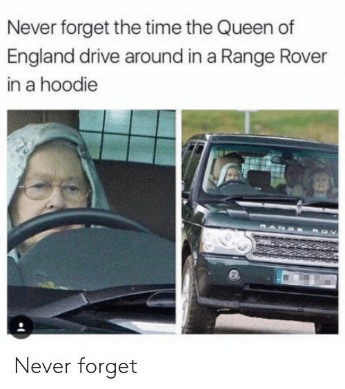 the queen of england: Never forget the time the Queen of  England drive around in a Range Rover  in a hoodie Never forget