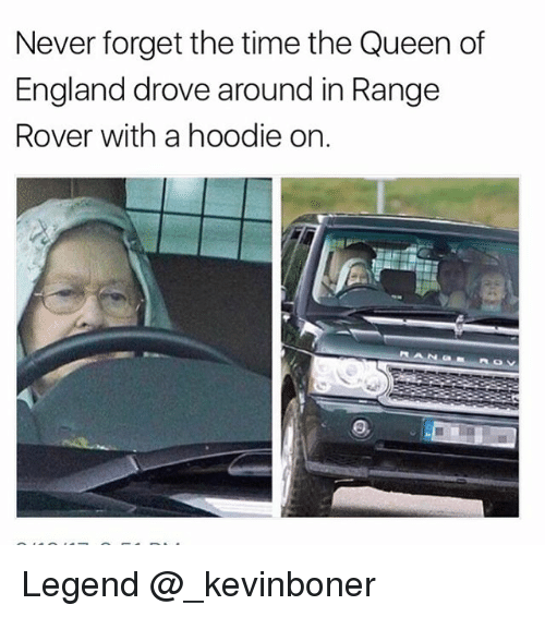 the queen of england: Never forget the time the Queen of  England drove around in Range  Rover with a hoodie on. Legend @_kevinboner