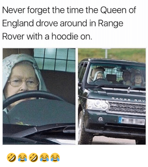 the queen of england: Never forget the time the Queen of  England drove around in Rangee  Rover with a hoodie on. 🤣😂🤣😂😂
