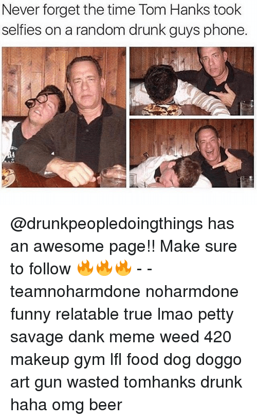Tom Hank: Never forget the time Tom Hanks took  selfies on a random drunk guys phone @drunkpeopledoingthings has an awesome page!! Make sure to follow 🔥🔥🔥 - - teamnoharmdone noharmdone funny relatable true lmao petty savage dank meme weed 420 makeup gym lfl food dog doggo art gun wasted tomhanks drunk haha omg beer