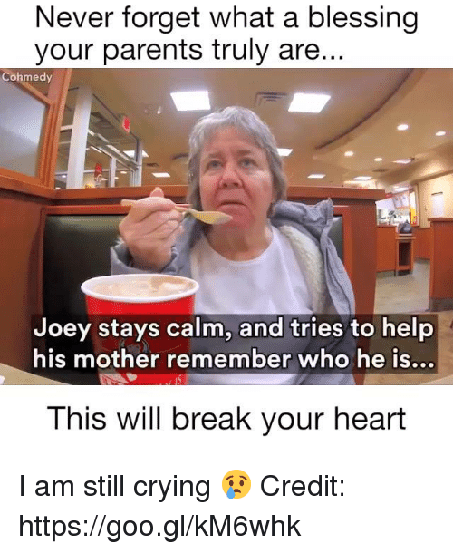 Cohmedy: Never forget what a blessing  your parents truly are..  Cohmedy  Joey stays calm, and tries to help  his mother remember who he iS...  This will break your heart I am still crying 😢  Credit: https://goo.gl/kM6whk