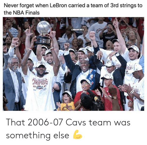a team: Never forget when LeBron carried a team of 3rd strings to  the NBA Finals  NBAMEMES  TNESS  CHrneons  20:  07 That 2006-07 Cavs team was something else 💪