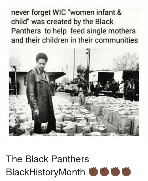 """Black Panthers: never forget WIC """"women infant &  child"""" was created by the Black  Panthers to help feed single mothers  and their children in their communities The Black Panthers BlackHistoryMonth ✊🏿✊🏿✊🏿✊🏿"""