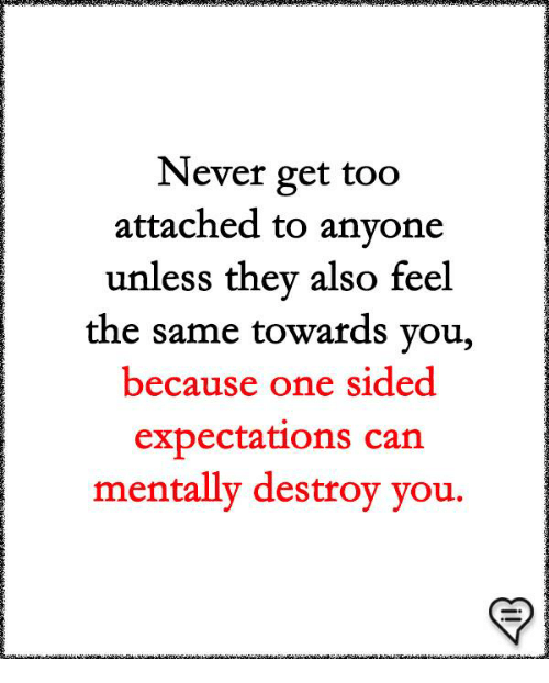 Memes, Never, and 🤖: Never get too  attached to anvone  unless they also feel  the same towards you,  because one sided  expectations can  mentally destroy you.