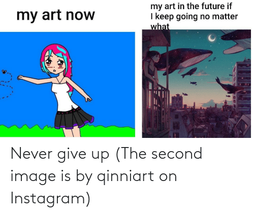 Image: Never give up (The second image is by qinniart on Instagram)