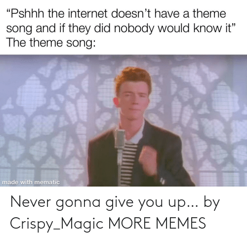 Give: Never gonna give you up… by Crispy_Magic MORE MEMES