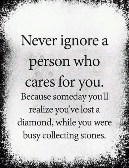 Memes, Lost, and Diamond: Never ignore a  person whoO  cares for you.  Because someday you'll  realize you've lost a  diamond, while you were  busy collecting stones.