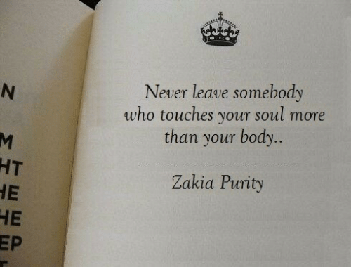 Never, Who, and Soul: Never leave somebody  who touches your soul more  than your body  HT  Zakia Purity  HE  EP